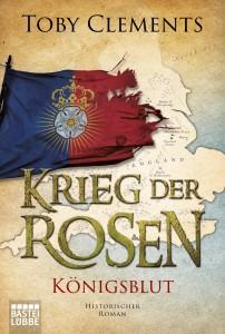 Krieg der Rosen Band 2 Königsblut von Toby Clements