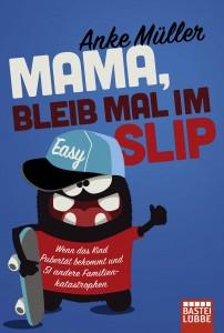 Mama, bleib mal im Slip von Anke Müller