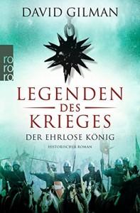 Legenden des Krieges Band 2 Der ehrlose König von David Gilman Buchkritik