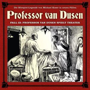 Professor van Dusen Fall 13 Professor van Dusen spielt Theater