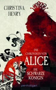Die Chroniken von Alice 02 Die schwarze Königin von Christina Henry
