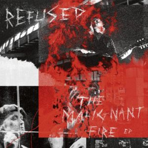Refused – The Malignant Fire CD Kritik